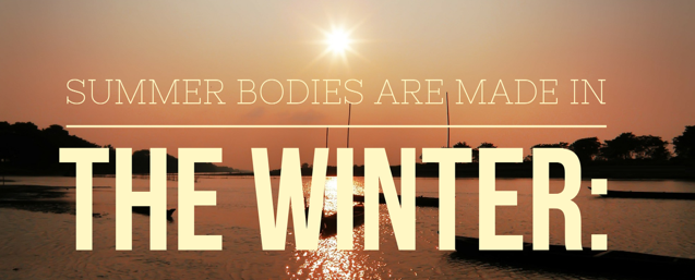 Summer bodies made in the winter